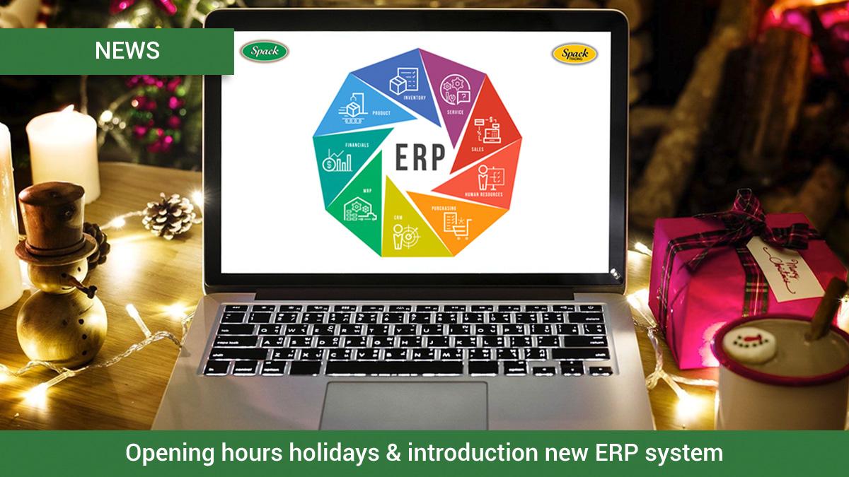 Opening hours holidays & new ERP system Spack B.V. / Spack Trading B.V.